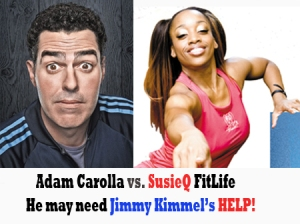 Adam Carolla vs SusieQ FitLife! Can Jimmy Kimmel Help Him?