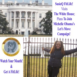 SusieQ FitLife: Visits The White House Arms Of A First Lady